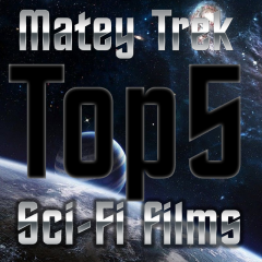 Matey Trek – Top 5 Sci-Fi Films