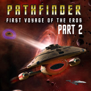 Pathfinder Episode 4 – The First Voyage of the Eros P2